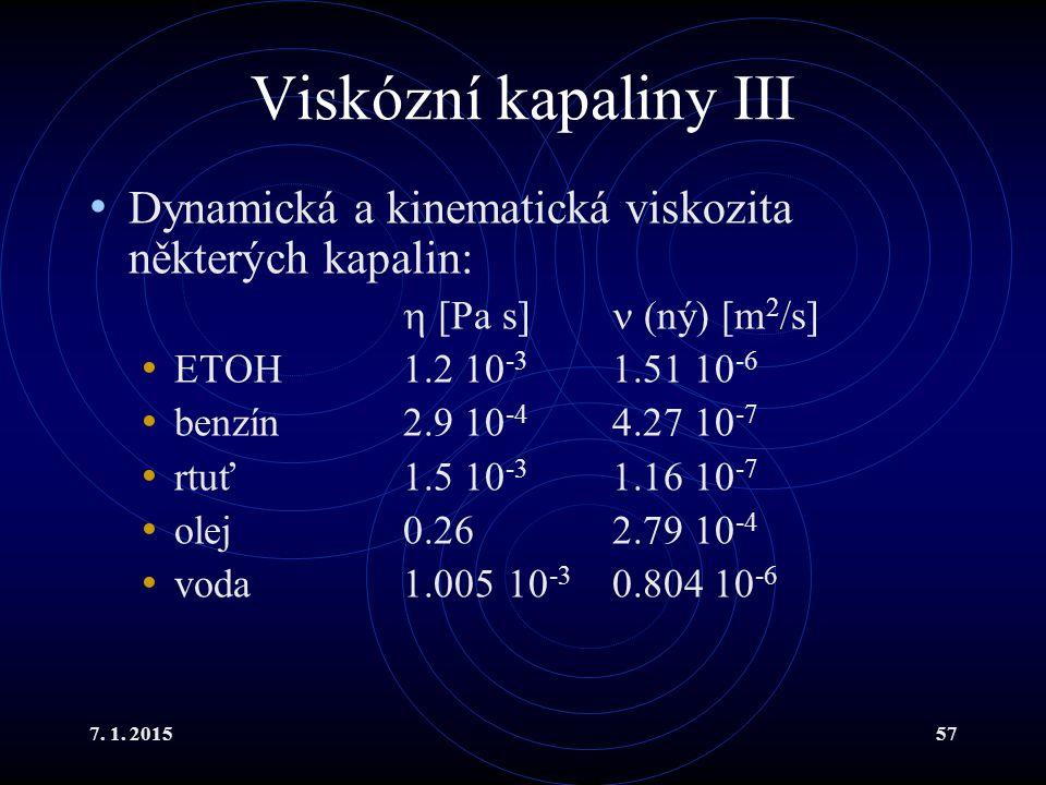 Viskózní kapaliny III Dynamická a kinematická viskozita některých kapalin:  [Pa s]  (ný) [m2/s] ETOH 1.2 10-3 1.51 10-6.